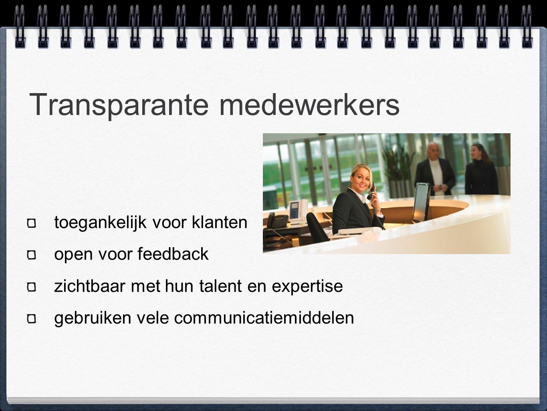 Transparante medewerkers toegankelijk voor klanten open voor feedback zichtbaar met hun talent en expertise gebruiken vele communicatiemiddelen