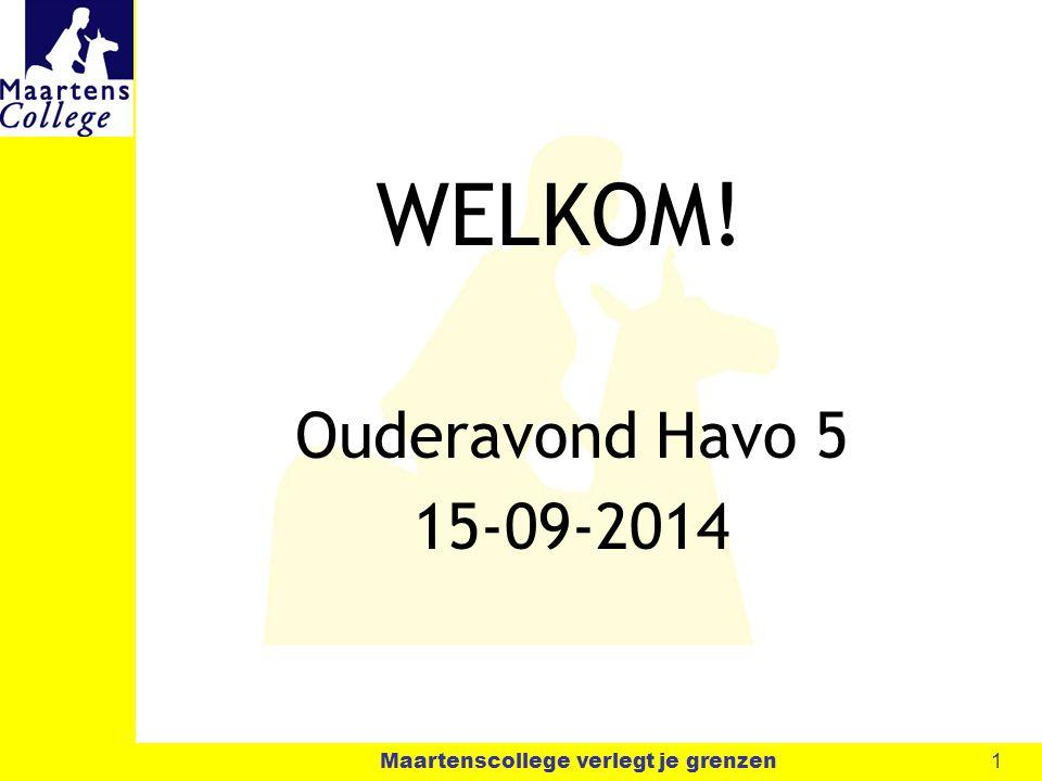 1 Maartenscollege verlegt je grenzen WELKOM! Ouderavond Havo 5 15-09-2014