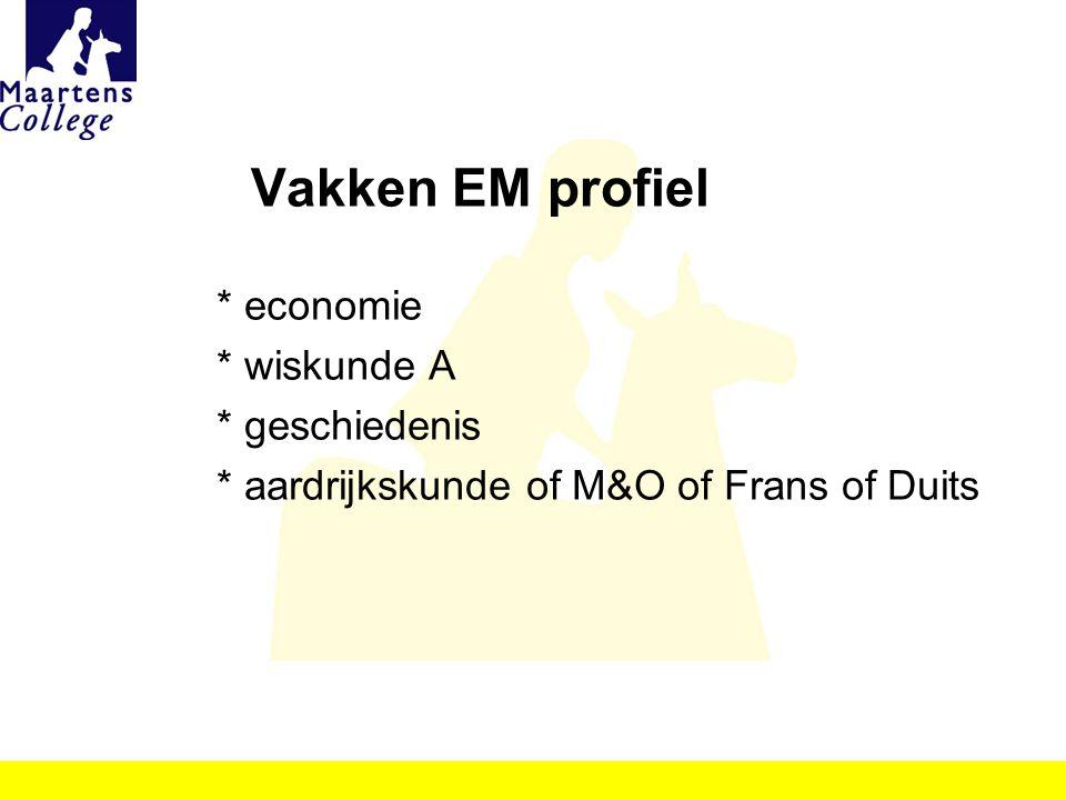 Vakken EM profiel * economie * wiskunde A * geschiedenis * aardrijkskunde of M&O of Frans of Duits