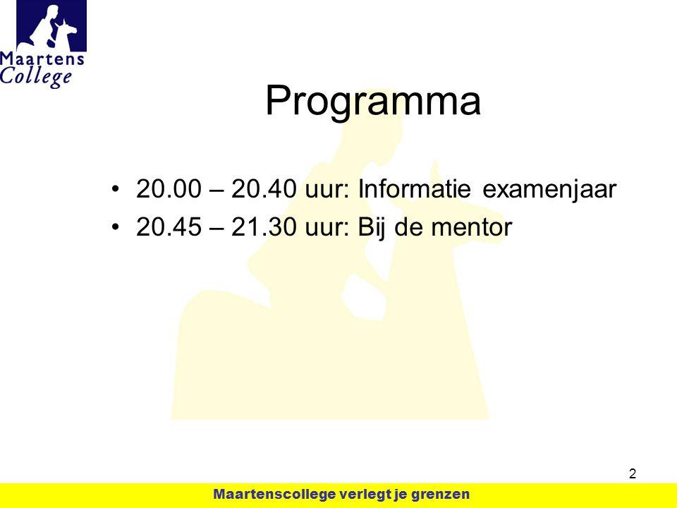 Programma 20.00 – 20.40 uur: Informatie examenjaar 20.45 – 21.30 uur: Bij de mentor 2 Maartenscollege verlegt je grenzen