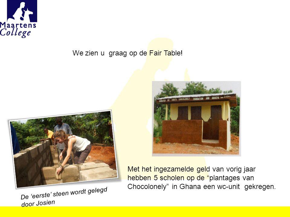 """We zien u graag op de Fair Table! Met het ingezamelde geld van vorig jaar hebben 5 scholen op de """"plantages van Chocolonely"""" in Ghana een wc-unit gekr"""