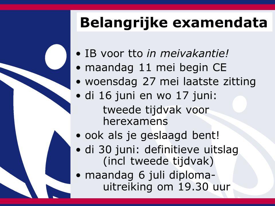 IB voor tto in meivakantie! maandag 11 mei begin CE woensdag 27 mei laatste zitting di 16 juni en wo 17 juni: tweede tijdvak voor herexamens ook als j