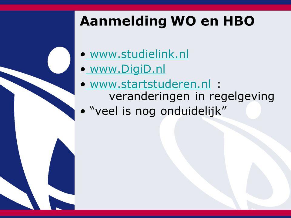 """Aanmelding WO en HBO www.studielink.nl www.DigiD.nl www.startstuderen.nl : veranderingen in regelgeving www.startstuderen.nl """"veel is nog onduidelijk"""""""