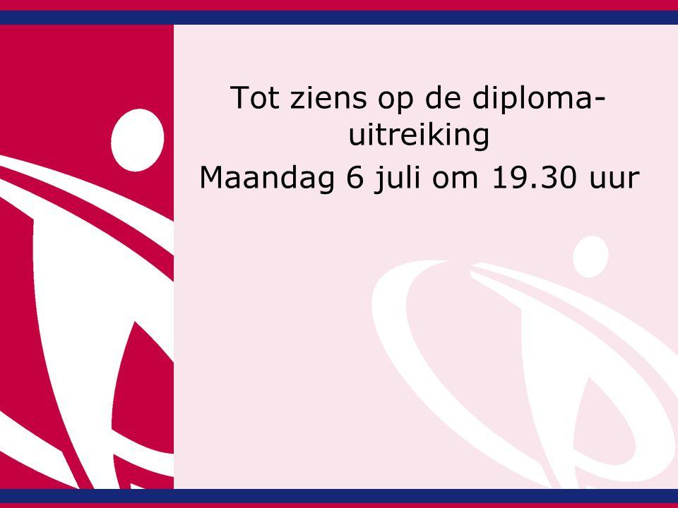 Tot ziens op de diploma- uitreiking Maandag 6 juli om 19.30 uur