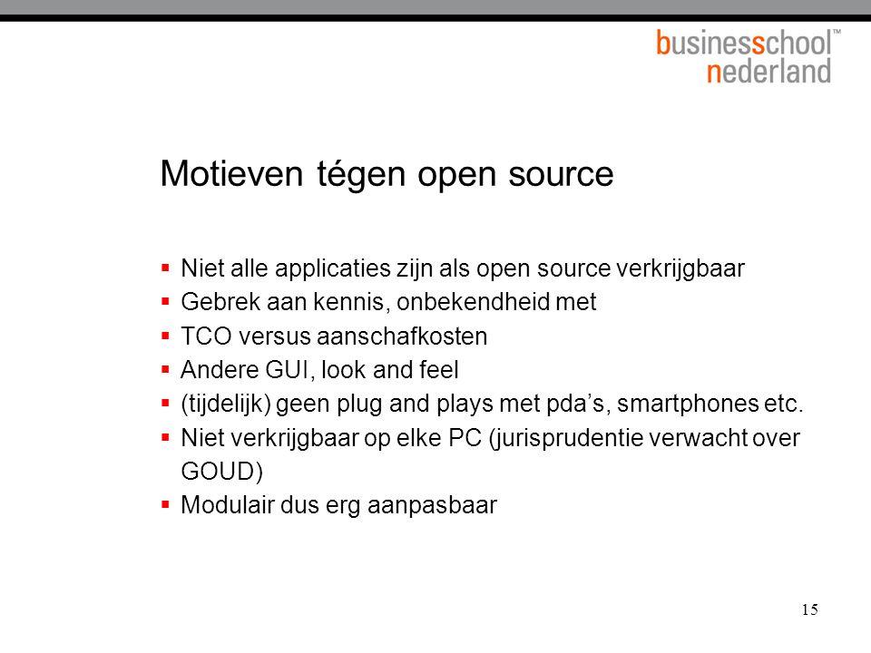 15 Motieven tégen open source  Niet alle applicaties zijn als open source verkrijgbaar  Gebrek aan kennis, onbekendheid met  TCO versus aanschafkos