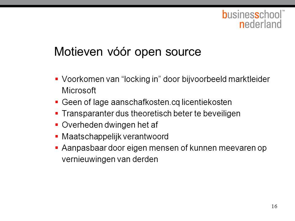 """16 Motieven vóór open source  Voorkomen van """"locking in"""" door bijvoorbeeld marktleider Microsoft  Geen of lage aanschafkosten.cq licentiekosten  Tr"""