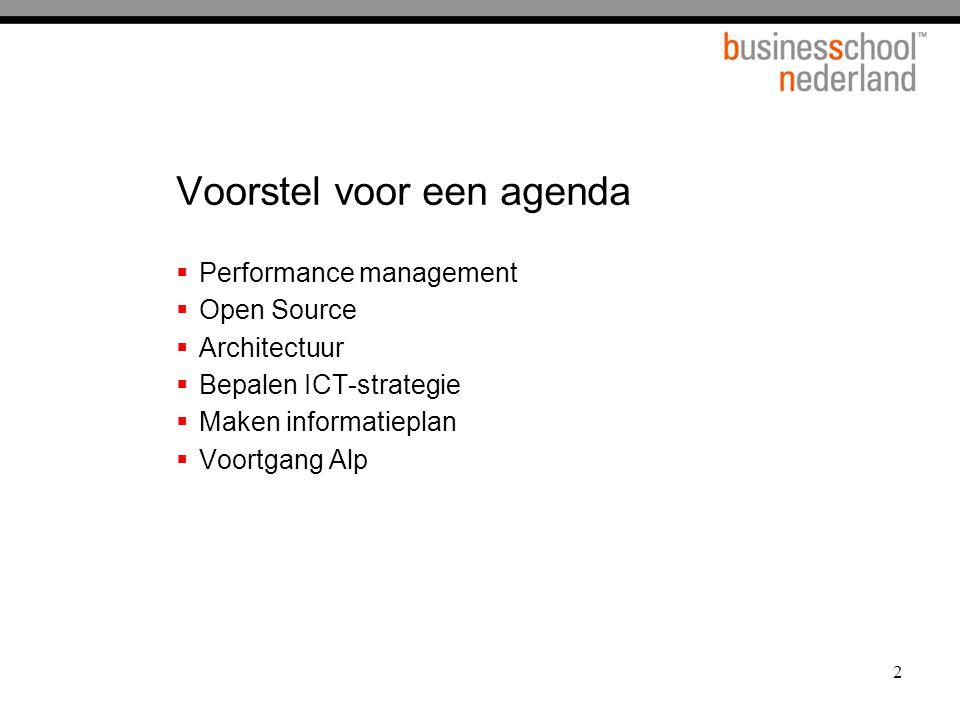 2 Voorstel voor een agenda  Performance management  Open Source  Architectuur  Bepalen ICT-strategie  Maken informatieplan  Voortgang Alp
