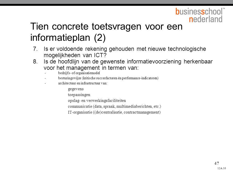47 Tien concrete toetsvragen voor een informatieplan (2) 7.Is er voldoende rekening gehouden met nieuwe technologische mogelijkheden van ICT? 8.Is de