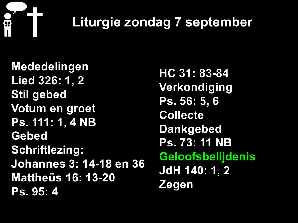 Liturgie zondag 7 september Mededelingen Lied 326: 1, 2 Stil gebed Votum en groet Ps.