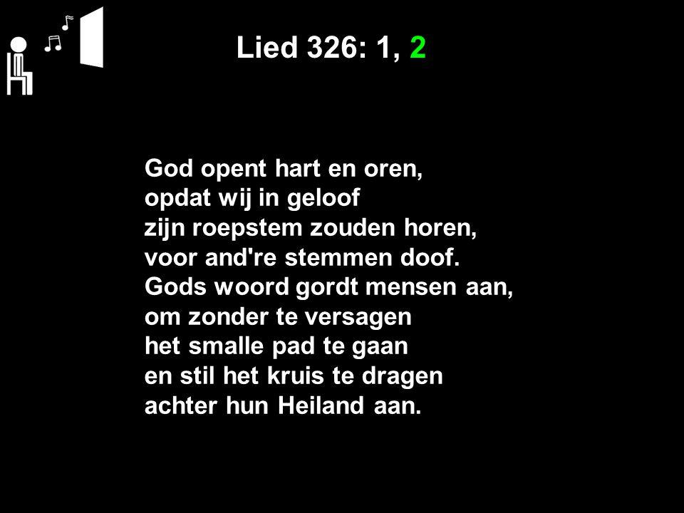 Lied 326: 1, 2 God opent hart en oren, opdat wij in geloof zijn roepstem zouden horen, voor and re stemmen doof.