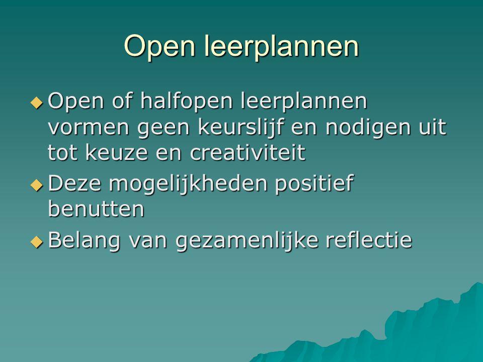 Open leerplannen  Open of halfopen leerplannen vormen geen keurslijf en nodigen uit tot keuze en creativiteit  Deze mogelijkheden positief benutten