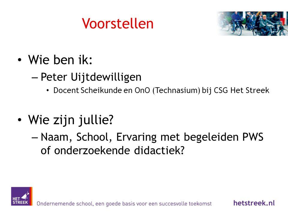 Voorstellen Wie ben ik: – Peter Uijtdewilligen Docent Scheikunde en OnO (Technasium) bij CSG Het Streek Wie zijn jullie? – Naam, School, Ervaring met