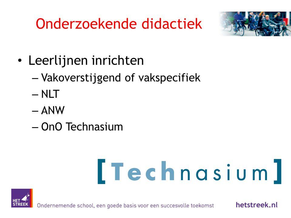 Onderzoekende didactiek Leerlijnen inrichten – Vakoverstijgend of vakspecifiek – NLT – ANW – OnO Technasium