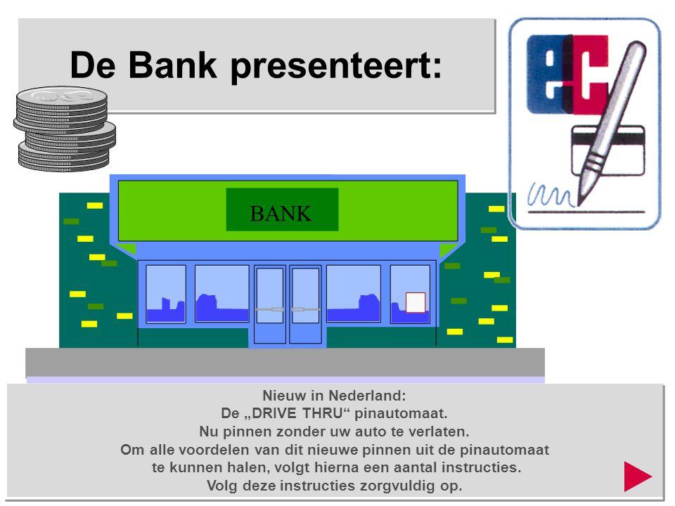 Voor onze vrouwelijke klanten:  Open het bestuurdersportier om bij de pinautomaat te kunnen. BANK