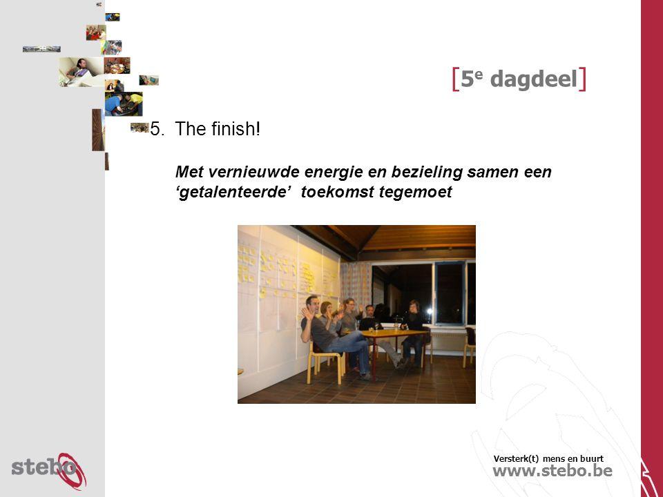 Versterk(t) mens en buurt www.stebo.be [ 5 e dagdeel ] 5.The finish.