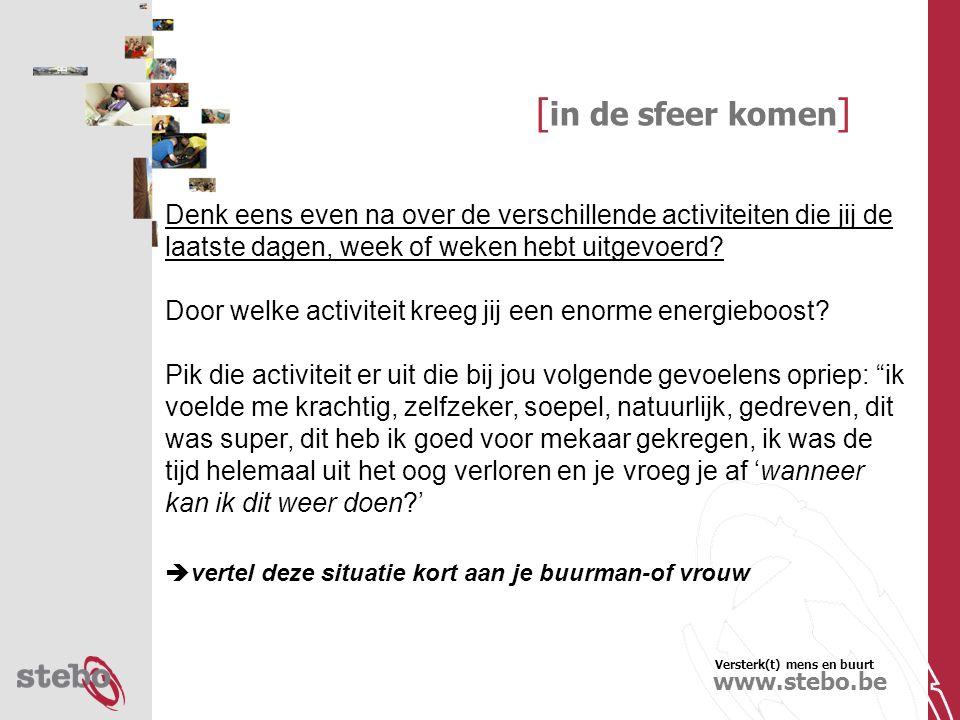 Versterk(t) mens en buurt www.stebo.be [ in de sfeer komen ] Denk eens even na over de verschillende activiteiten die jij de laatste dagen, week of weken hebt uitgevoerd.
