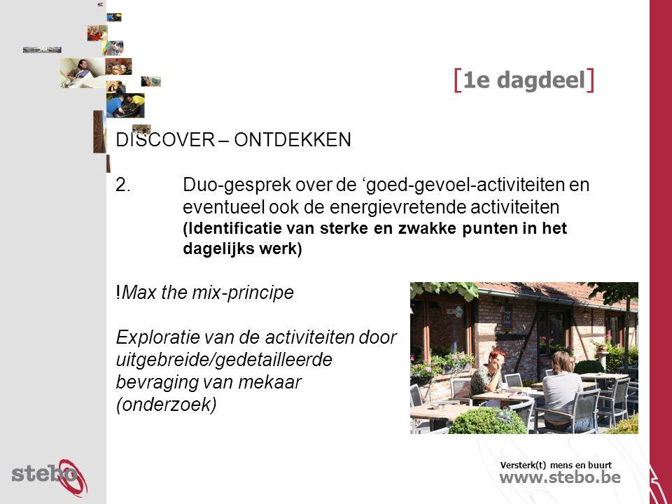 Versterk(t) mens en buurt www.stebo.be [ 4 e dagdeel ] 2.Van de huidige taakverdeling naar gedroomde takenpakketten – wie doet wat momenteel?