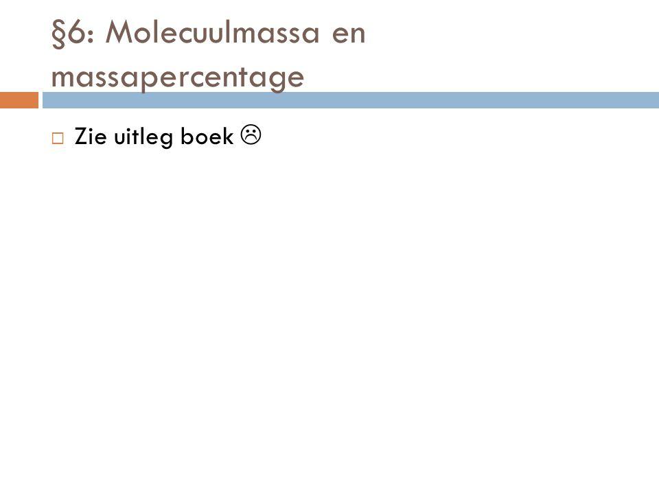 §6: Molecuulmassa en massapercentage  Zie uitleg boek 