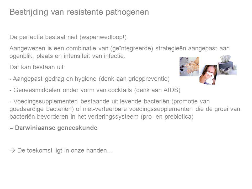 Bestrijding van resistente pathogenen De perfectie bestaat niet (wapenwedloop!) Aangewezen is een combinatie van (geïntegreerde) strategieën aangepast aan ogenblik, plaats en intensiteit van infectie.