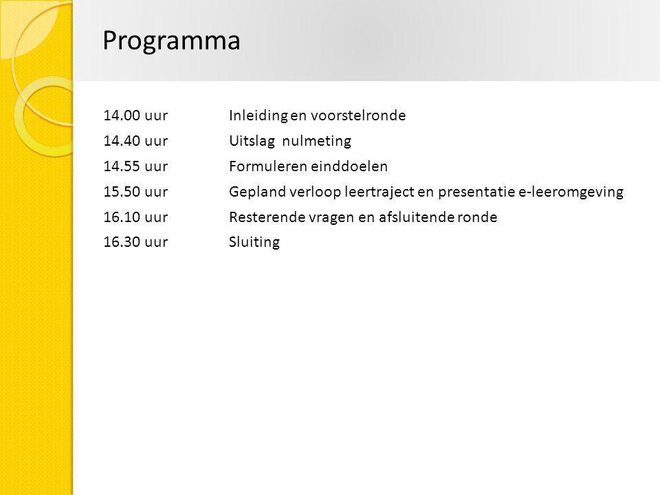 Programma 14.00 uurInleiding en voorstelronde 14.40 uurUitslag nulmeting 14.55 uurFormuleren einddoelen 15.50 uurGepland verloop leertraject en presen