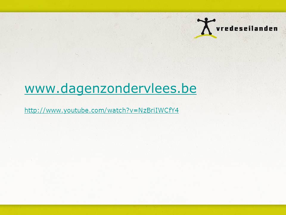 www.dagenzondervlees.be http://www.youtube.com/watch?v=NzBriIWCfY4