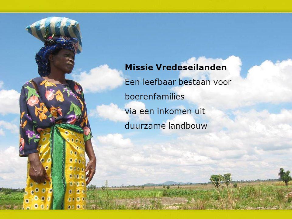 Missie Vredeseilanden Een leefbaar bestaan voor boerenfamilies via een inkomen uit duurzame landbouw