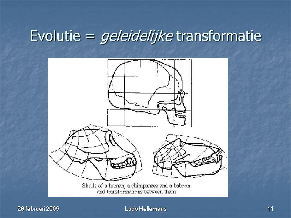 26 februari 2009Ludo Hellemans11 Evolutie = geleidelijke transformatie