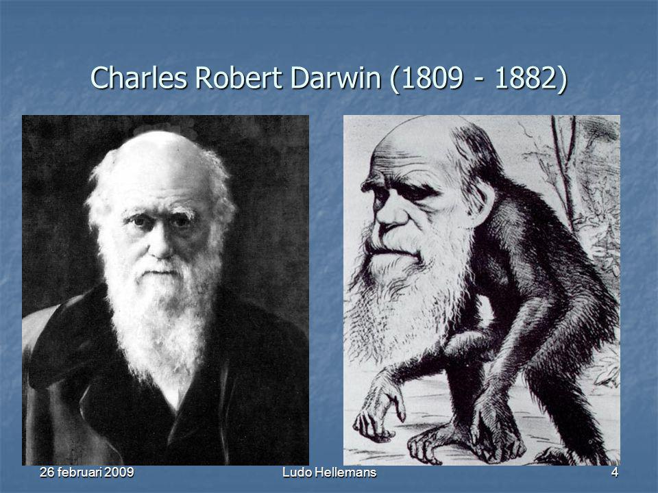 26 februari 2009Ludo Hellemans4 Charles Robert Darwin (1809 - 1882)