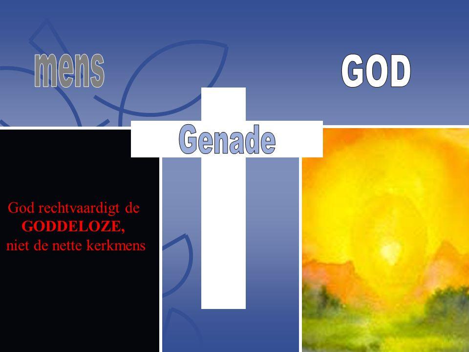 God rechtvaardigt de GODDELOZE, niet de nette kerkmens