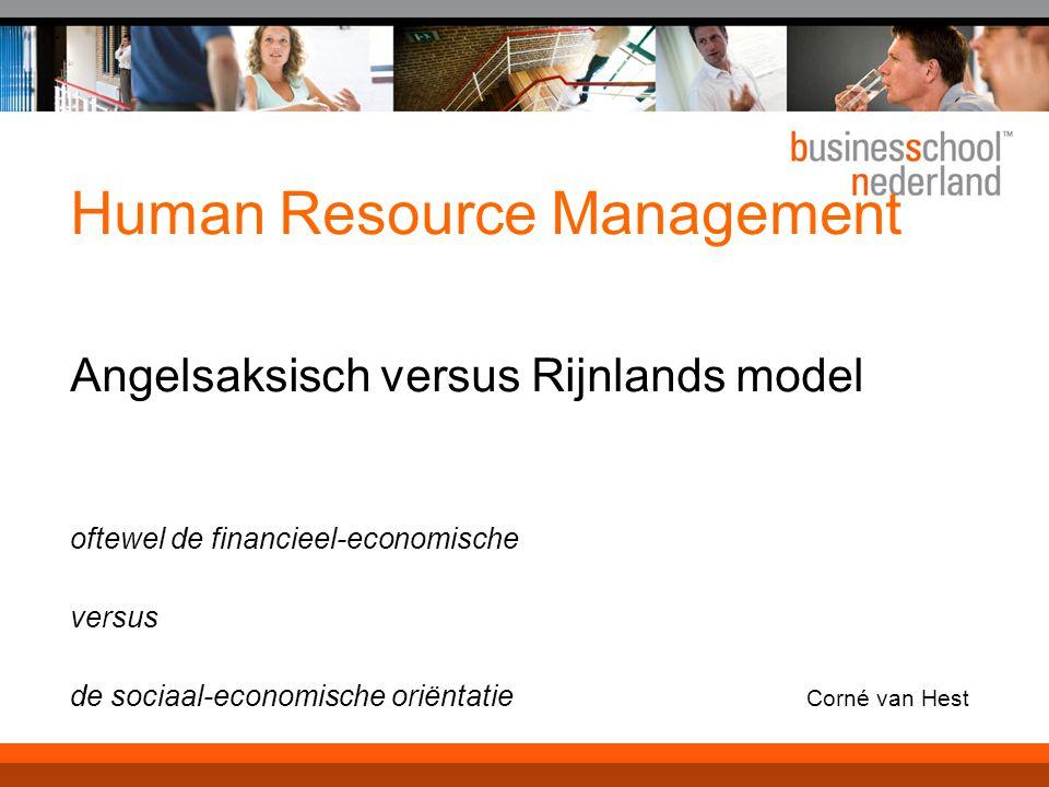Human Resource Management Angelsaksisch versus Rijnlands model oftewel de financieel-economische versus de sociaal-economische oriëntatie Corné van He