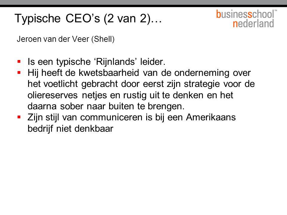Typische CEO's (2 van 2)… Jeroen van der Veer (Shell)  Is een typische 'Rijnlands' leider.  Hij heeft de kwetsbaarheid van de onderneming over het v