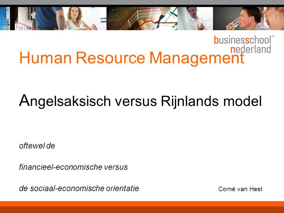 Human Resource Management A ngelsaksisch versus Rijnlands model oftewel de financieel-economische versus de sociaal-economische orientatie Corné van H