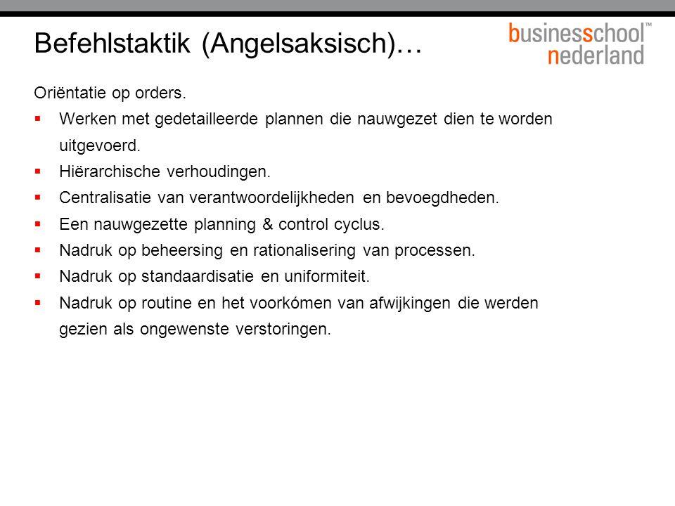 Befehlstaktik (Angelsaksisch)… Oriëntatie op orders.  Werken met gedetailleerde plannen die nauwgezet dien te worden uitgevoerd.  Hiërarchische verh