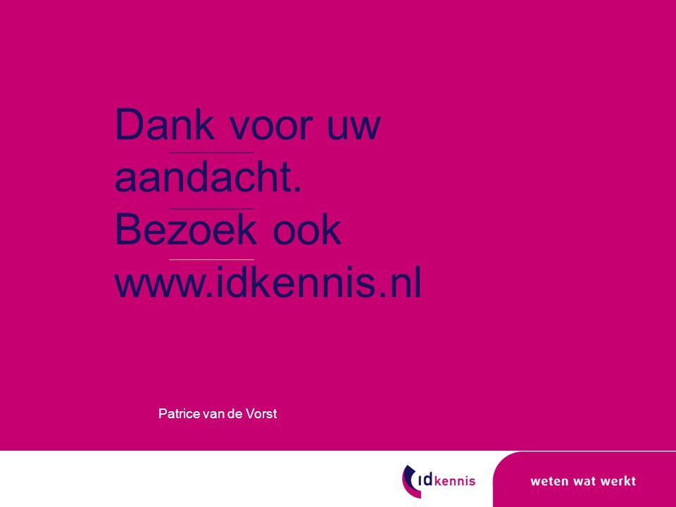 Dank voor uw aandacht. Bezoek ook www.idkennis.nl Patrice van de Vorst