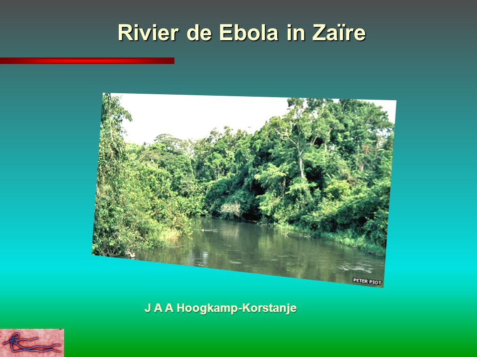 Rivier de Ebola in Zaïre J A A Hoogkamp-Korstanje