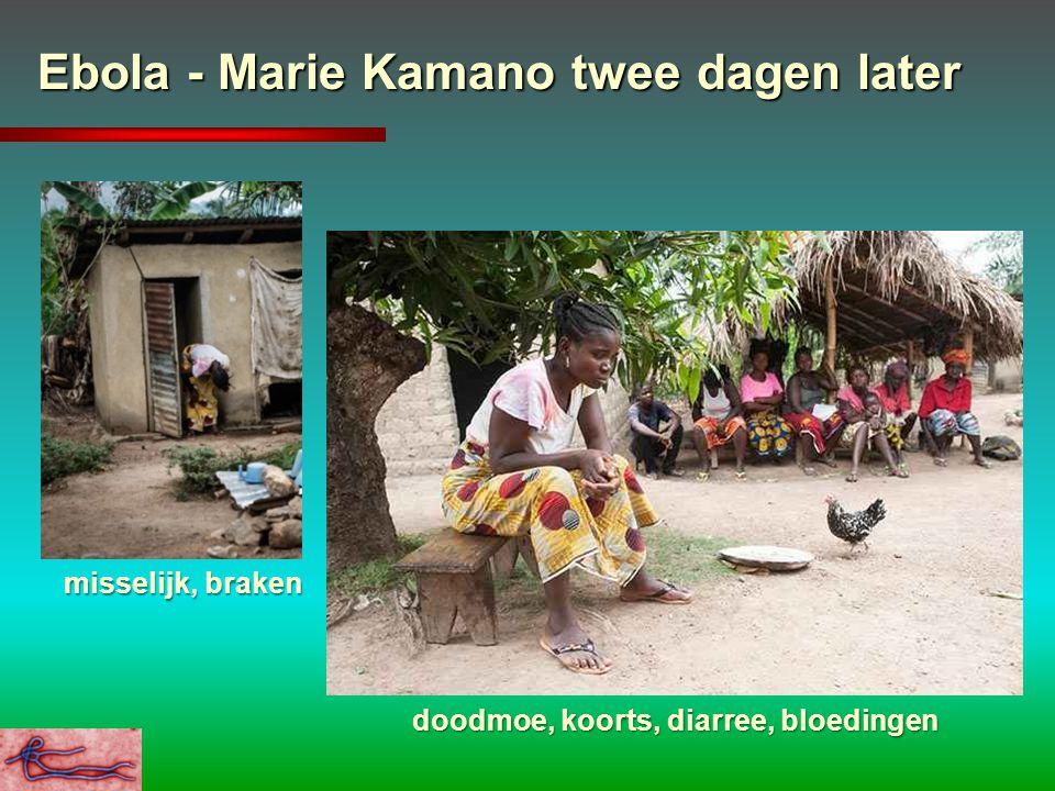 Ebola - Marie Kamano twee dagen later misselijk, braken doodmoe, koorts, diarree, bloedingen
