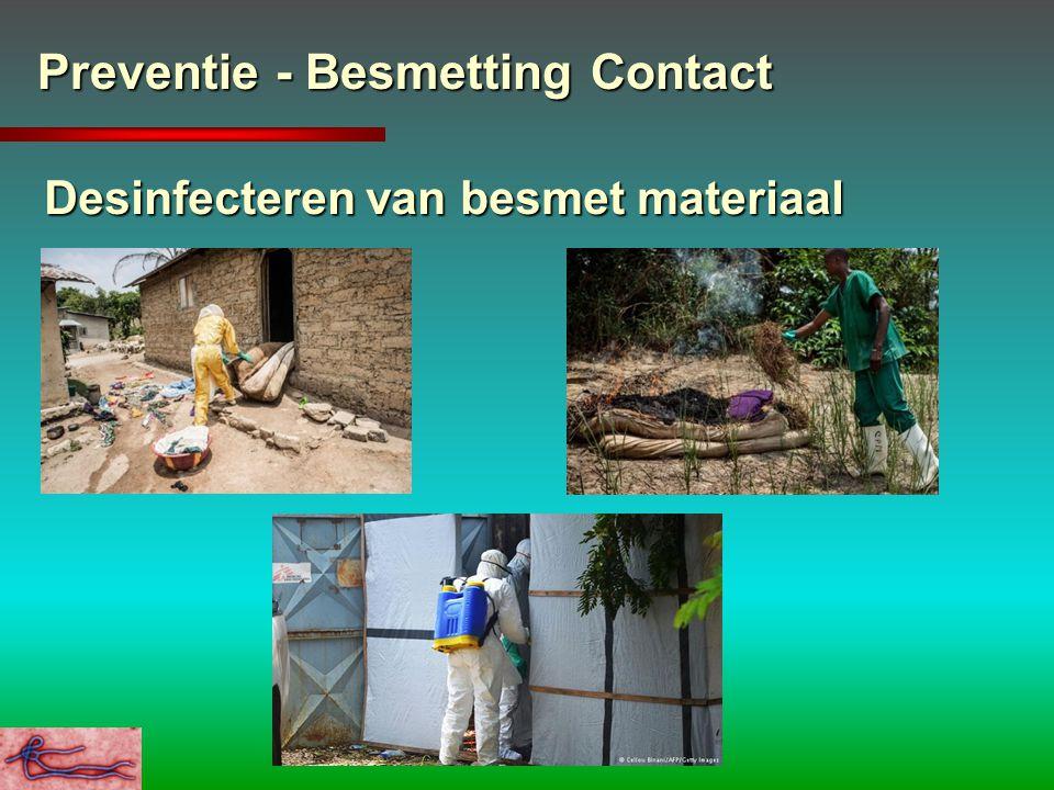 Preventie - Besmetting Contact Desinfecteren van besmet materiaal