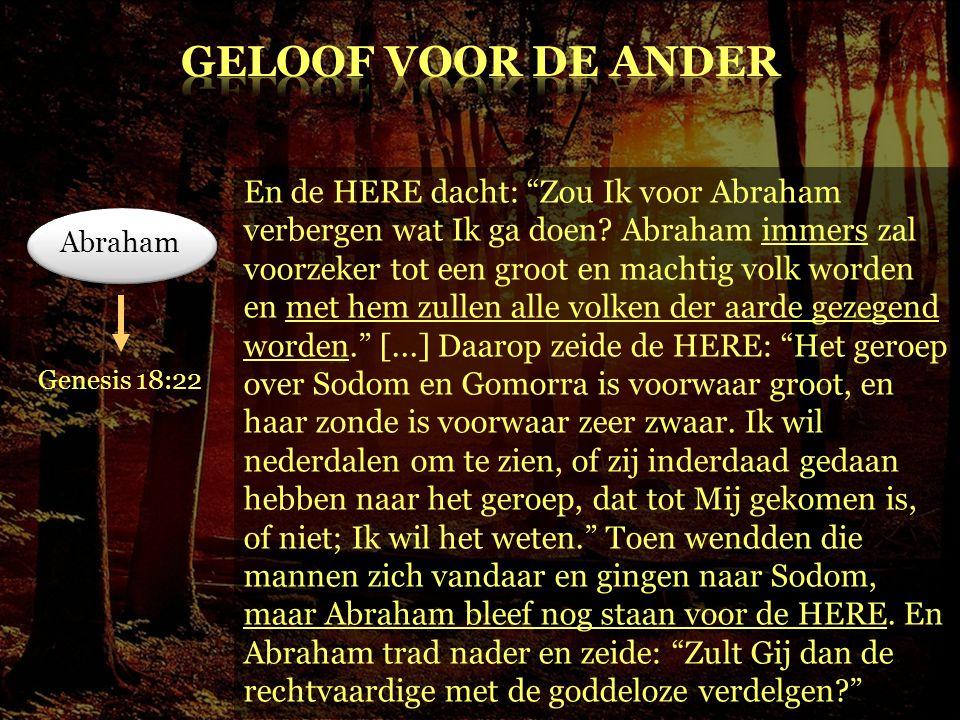 """En de HERE dacht: """"Zou Ik voor Abraham verbergen wat Ik ga doen? Abraham immers zal voorzeker tot een groot en machtig volk worden en met hem zullen a"""