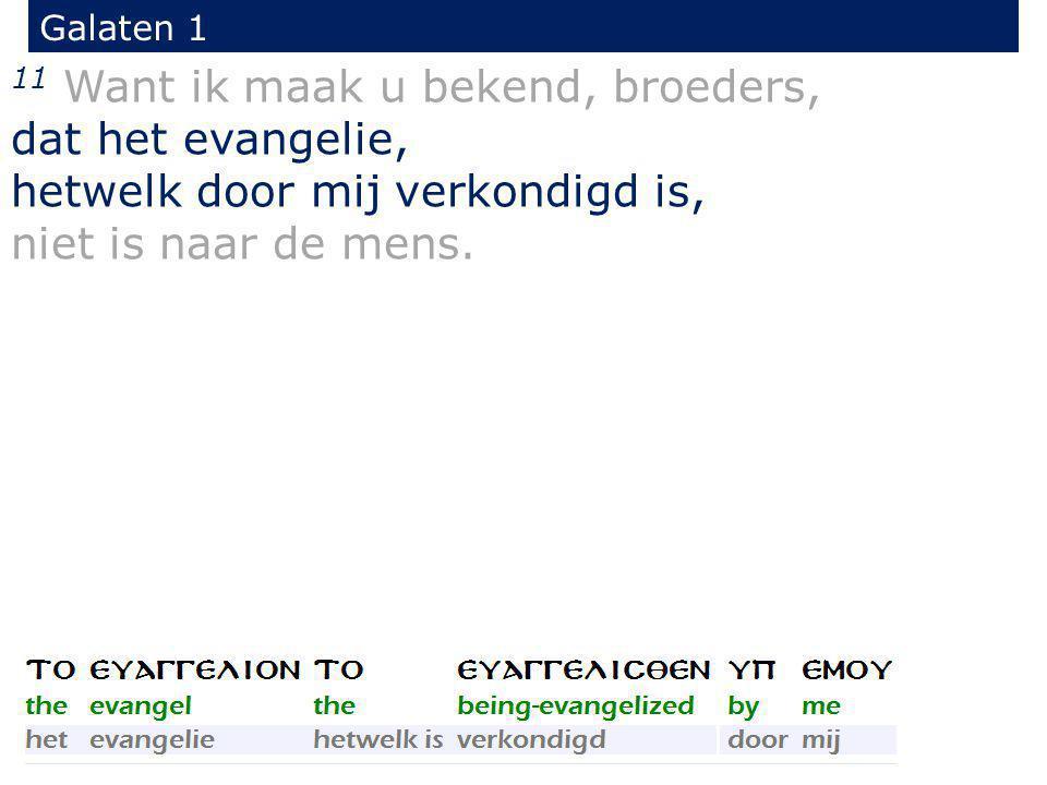 Galaten 1 11 Want ik maak u bekend, broeders, dat het evangelie, hetwelk door mij verkondigd is, niet is naar de mens.