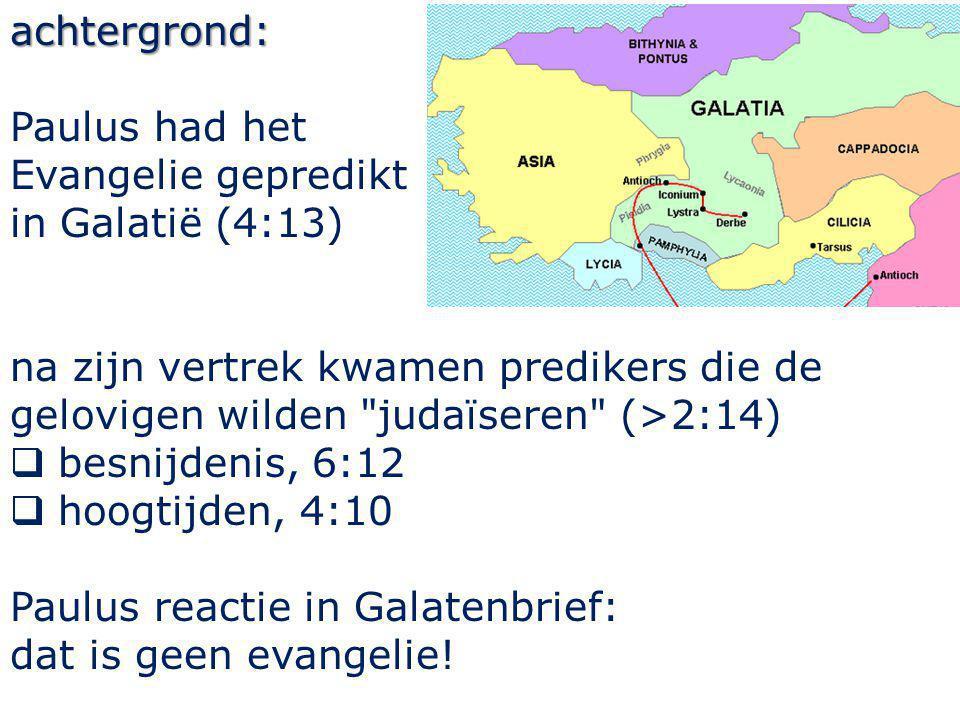 achtergrond: Paulus had het Evangelie gepredikt in Galatië (4:13) na zijn vertrek kwamen predikers die de gelovigen wilden judaïseren (>2:14)  besnijdenis, 6:12  hoogtijden, 4:10 Paulus reactie in Galatenbrief: dat is geen evangelie!