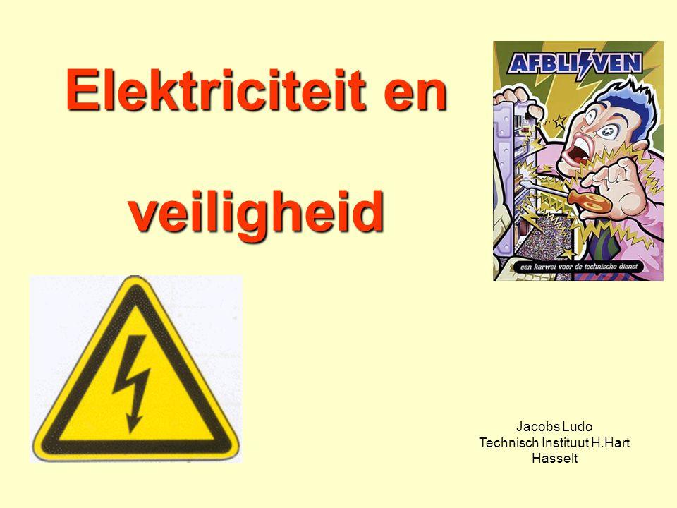 Elektriciteit en veiligheid Jacobs Ludo Technisch Instituut H.Hart Hasselt