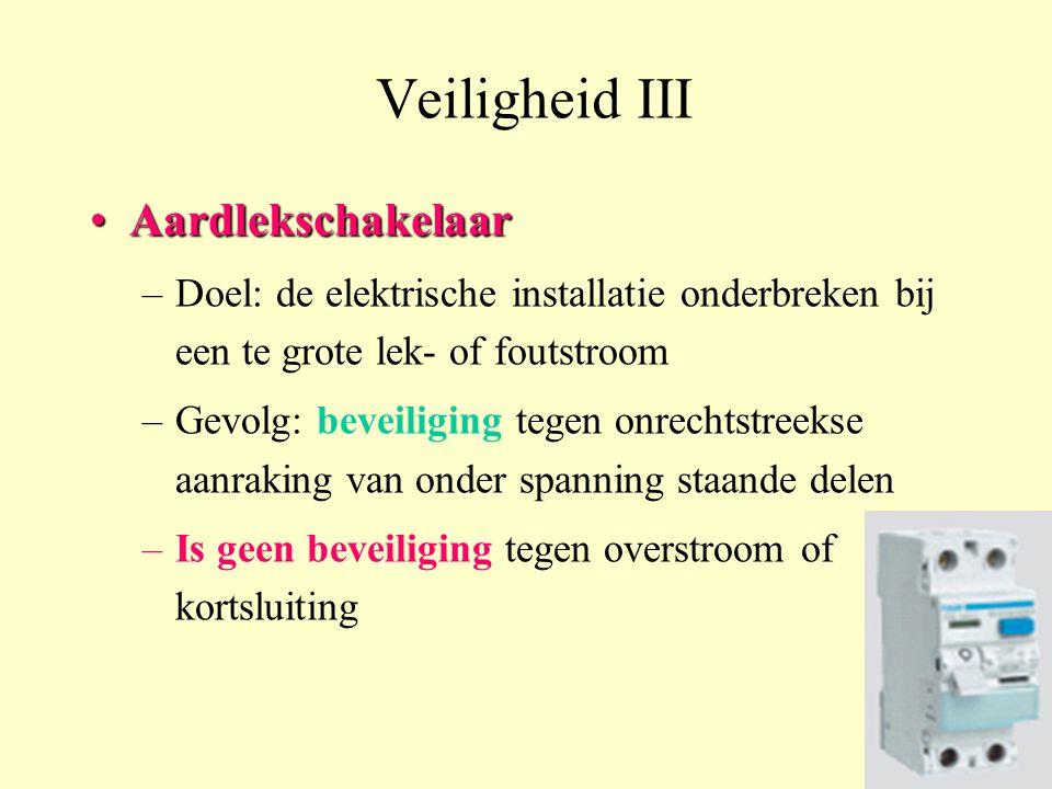 Veiligheid III AardlekschakelaarAardlekschakelaar –Doel: de elektrische installatie onderbreken bij een te grote lek- of foutstroom –Gevolg: beveiligi