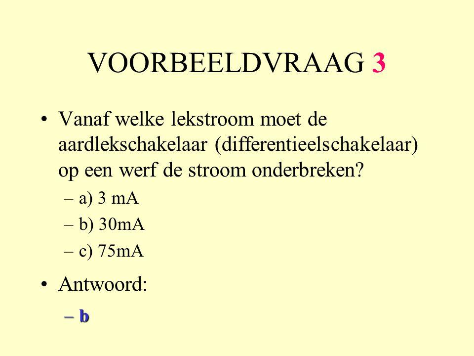 VOORBEELDVRAAG 3 Vanaf welke lekstroom moet de aardlekschakelaar (differentieelschakelaar) op een werf de stroom onderbreken? –a) 3 mA –b) 30mA –c) 75