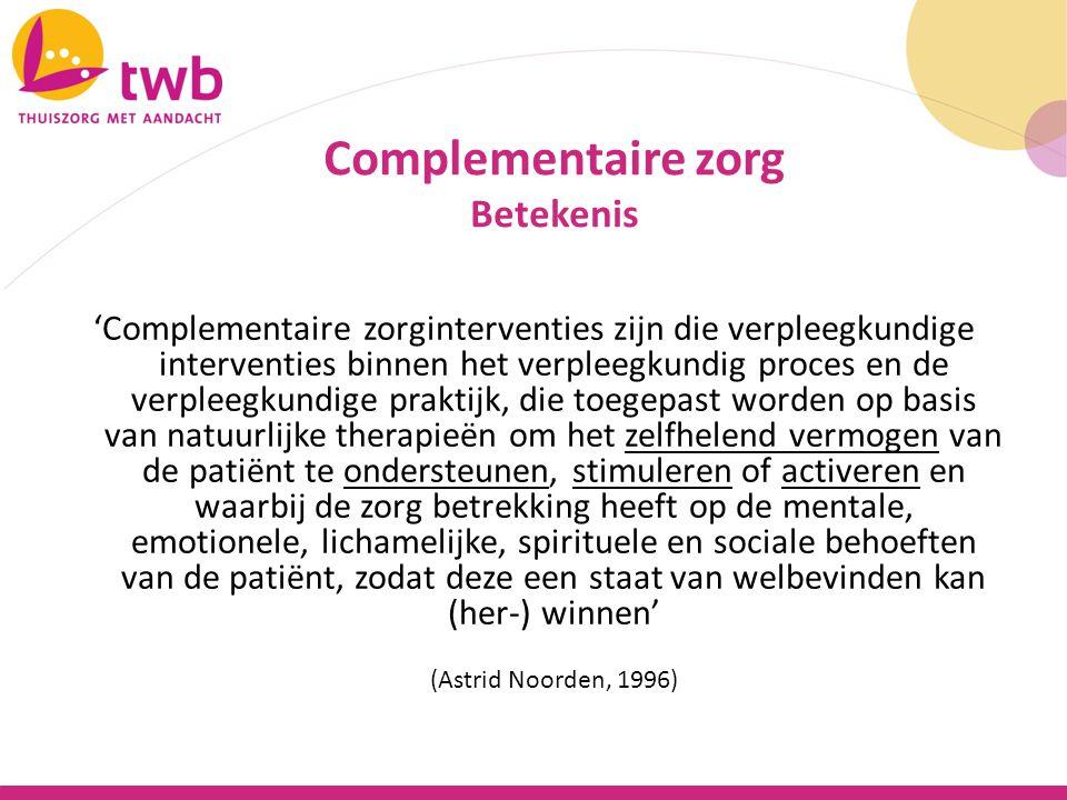 'Complementaire zorginterventies zijn die verpleegkundige interventies binnen het verpleegkundig proces en de verpleegkundige praktijk, die toegepast