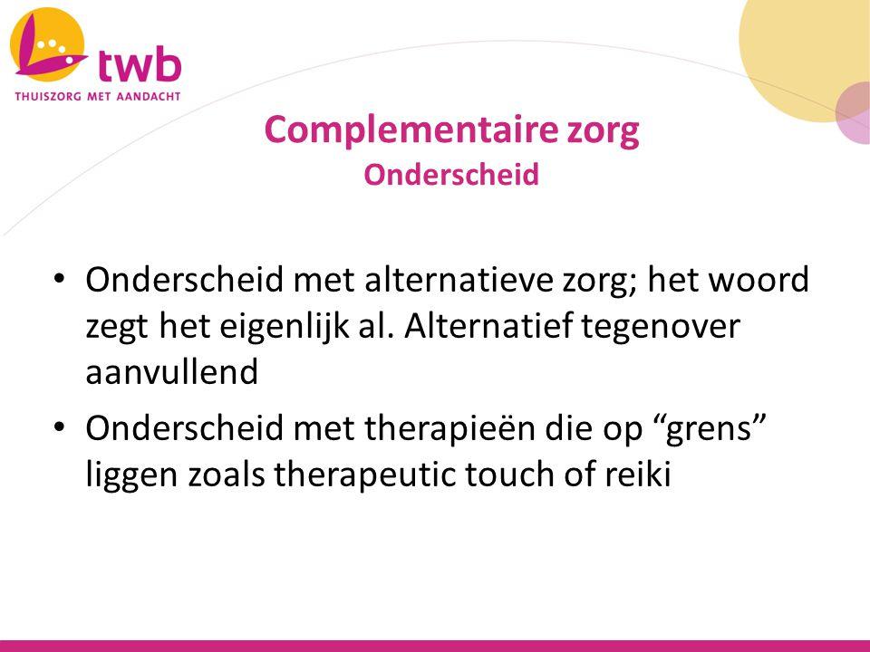 """Onderscheid met alternatieve zorg; het woord zegt het eigenlijk al. Alternatief tegenover aanvullend Onderscheid met therapieën die op """"grens"""" liggen"""