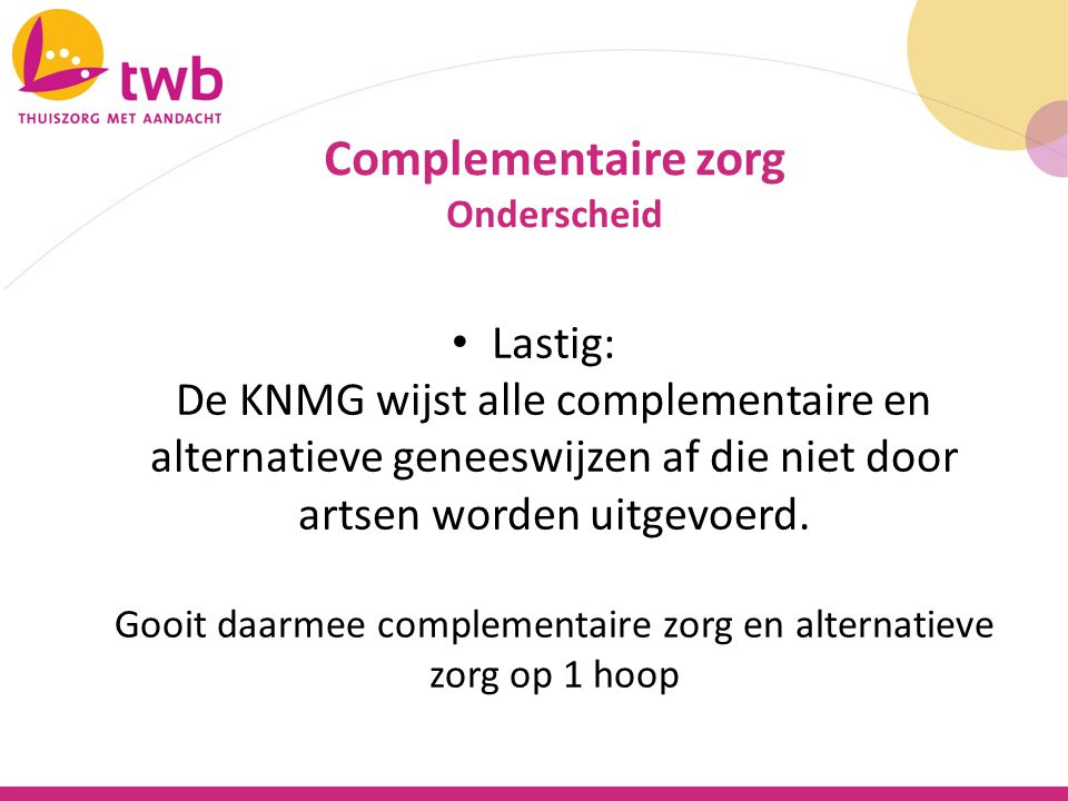Lastig: De KNMG wijst alle complementaire en alternatieve geneeswijzen af die niet door artsen worden uitgevoerd. Gooit daarmee complementaire zorg en