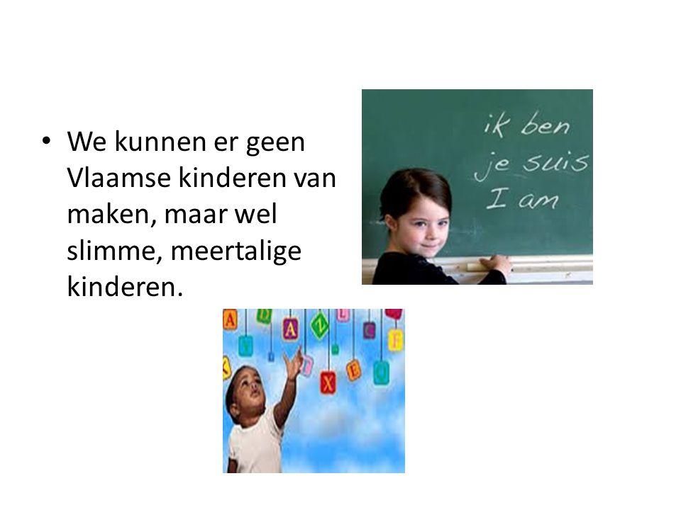 We kunnen er geen Vlaamse kinderen van maken, maar wel slimme, meertalige kinderen.