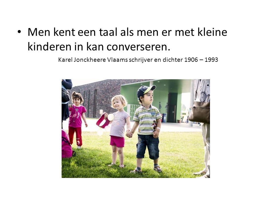 Men kent een taal als men er met kleine kinderen in kan converseren.