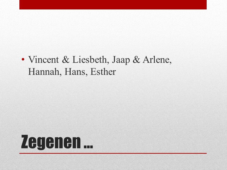Zegenen … Vincent & Liesbeth, Jaap & Arlene, Hannah, Hans, Esther
