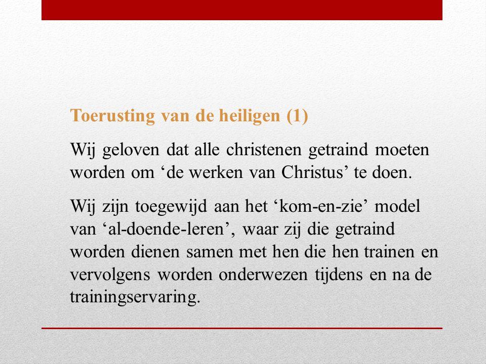Toerusting van de heiligen (1) Wij geloven dat alle christenen getraind moeten worden om 'de werken van Christus' te doen. Wij zijn toegewijd aan het